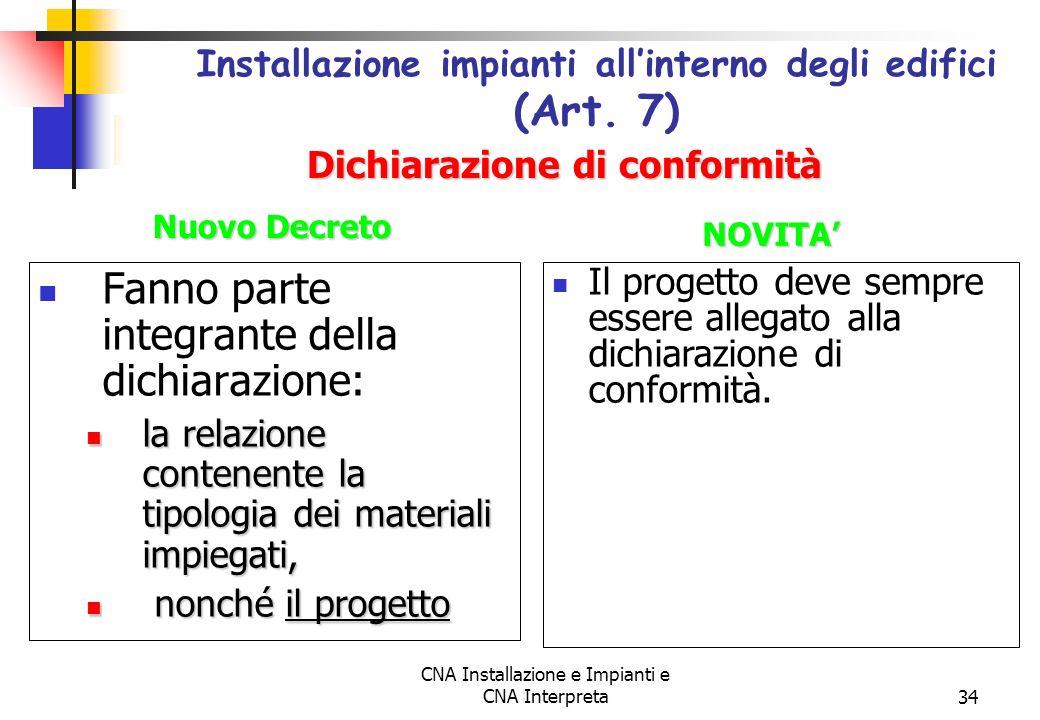 CNA Installazione e Impianti e CNA Interpreta34 Fanno parte integrante della dichiarazione: la relazione contenente la tipologia dei materiali impiega