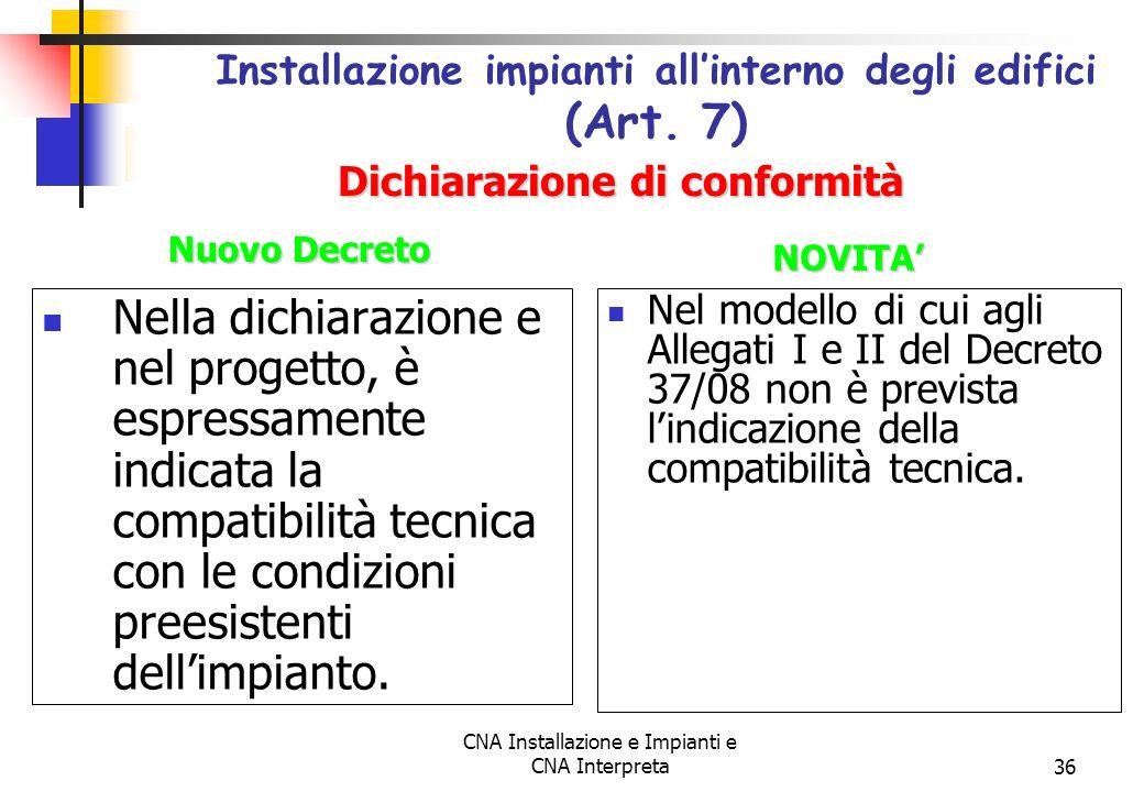 CNA Installazione e Impianti e CNA Interpreta36 Nella dichiarazione e nel progetto, è espressamente indicata la compatibilità tecnica con le condizion