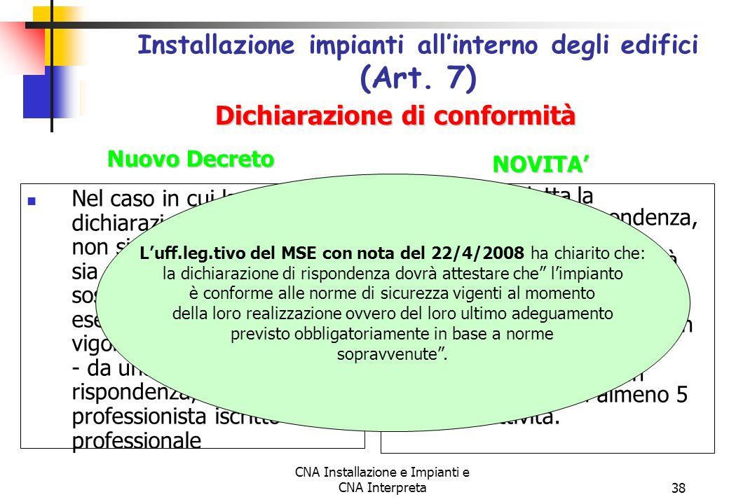 CNA Installazione e Impianti e CNA Interpreta38 Nel caso in cui la dichiarazione di conformità non sia stata prodotta o non sia più reperibile, tale a