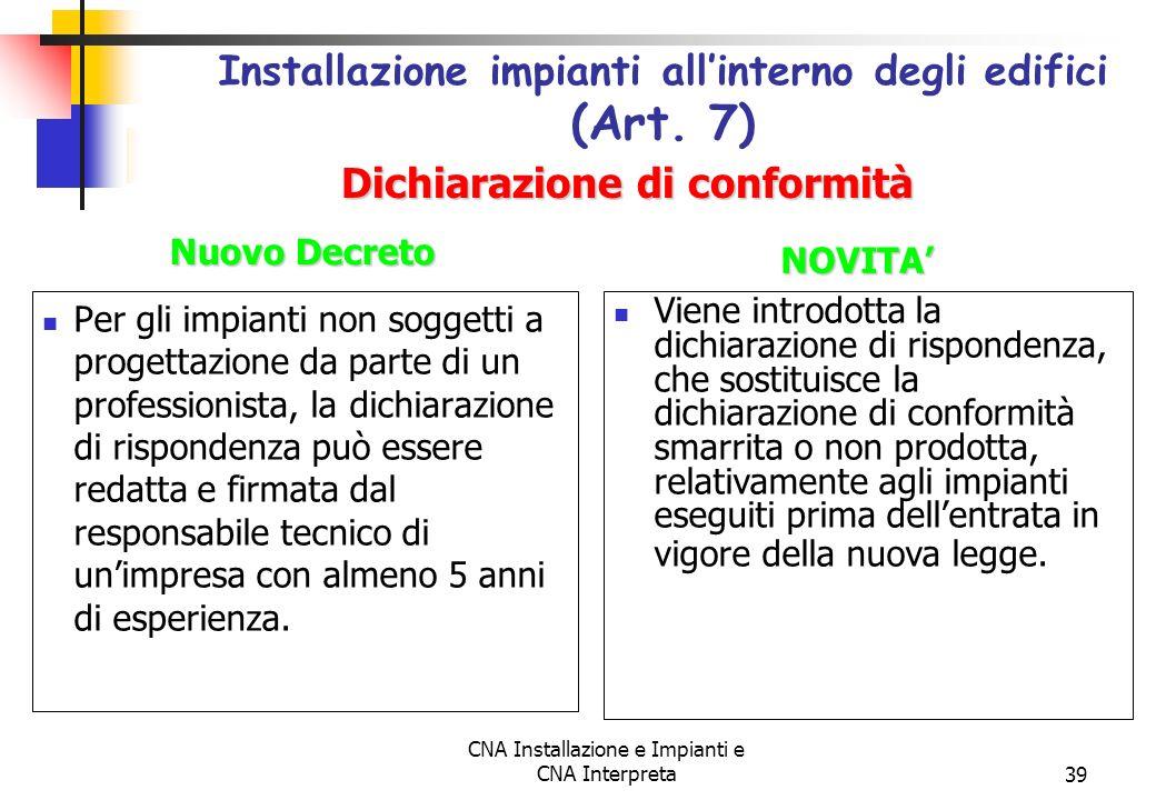 CNA Installazione e Impianti e CNA Interpreta39 Per gli impianti non soggetti a progettazione da parte di un professionista, la dichiarazione di rispo