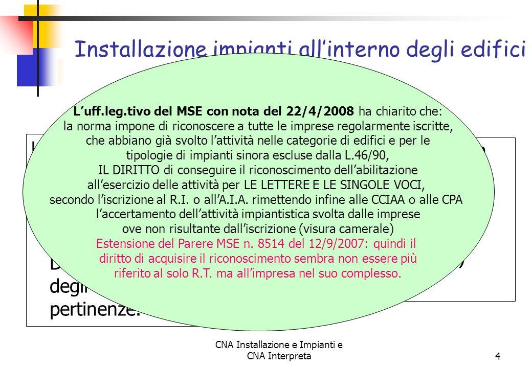 CNA Installazione e Impianti e CNA Interpreta4 Uso civile e non civile: per tutti gli impianti posti al servizio degli edifici INDIPENDENTEMENTE DALLA