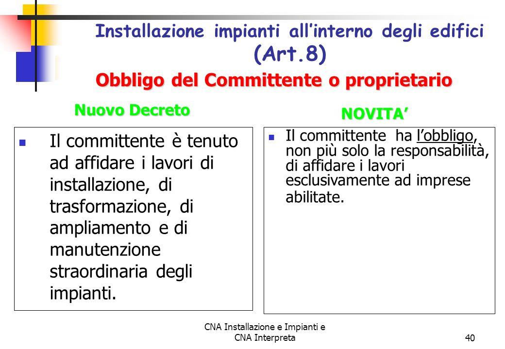 CNA Installazione e Impianti e CNA Interpreta40 Il committente è tenuto ad affidare i lavori di installazione, di trasformazione, di ampliamento e di