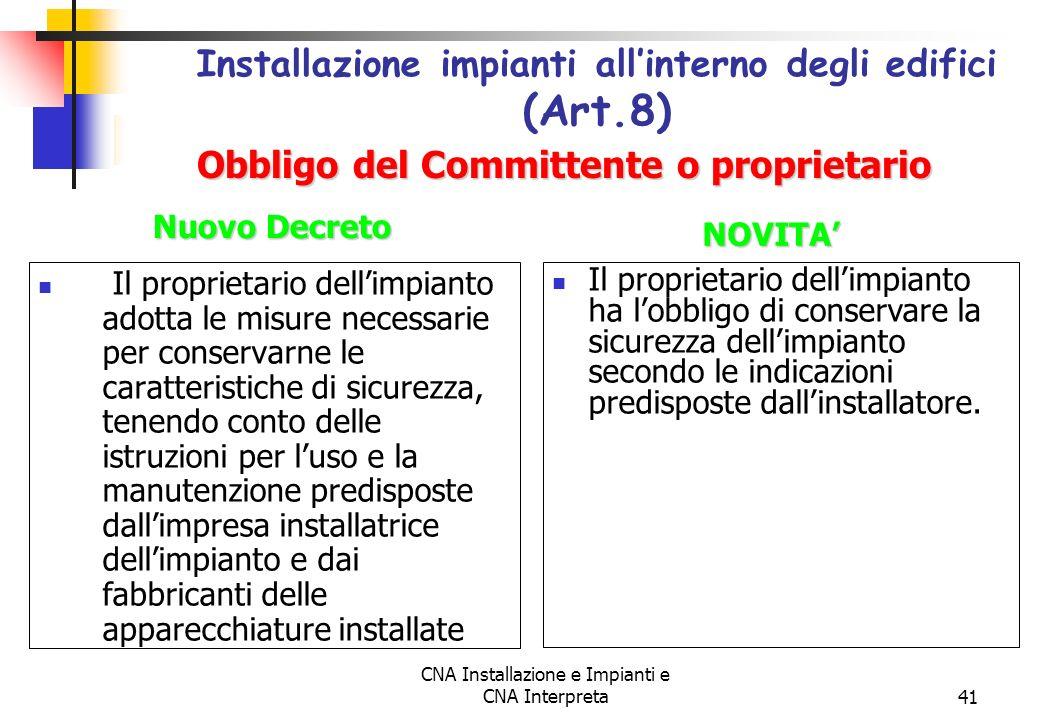CNA Installazione e Impianti e CNA Interpreta41 Il proprietario dellimpianto adotta le misure necessarie per conservarne le caratteristiche di sicurez