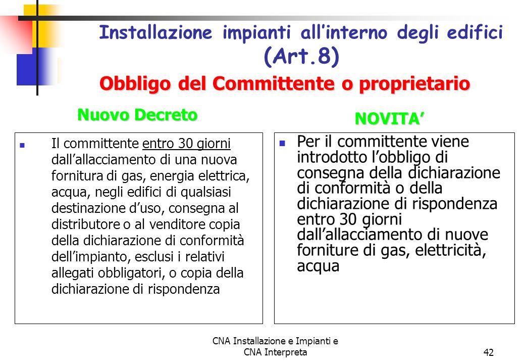 CNA Installazione e Impianti e CNA Interpreta42 Il committente entro 30 giorni dallallacciamento di una nuova fornitura di gas, energia elettrica, acq