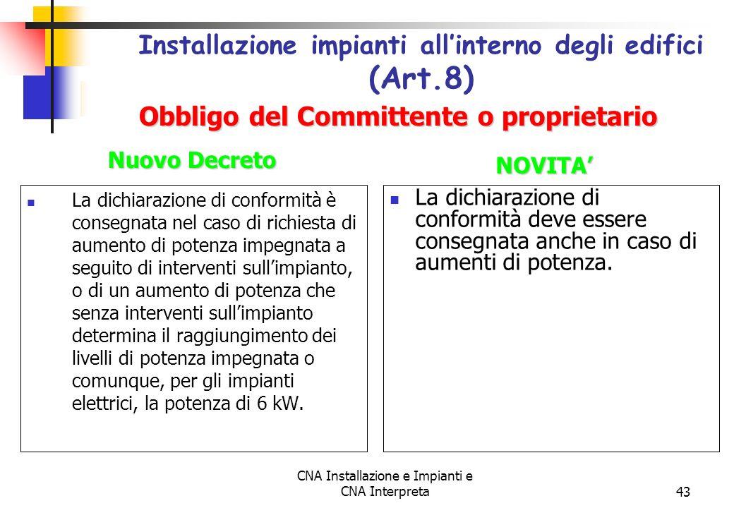CNA Installazione e Impianti e CNA Interpreta43 La dichiarazione di conformità è consegnata nel caso di richiesta di aumento di potenza impegnata a se