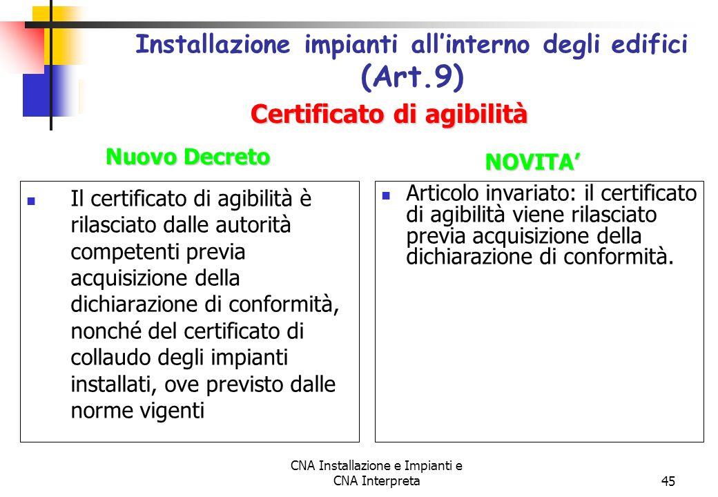 CNA Installazione e Impianti e CNA Interpreta45 Il certificato di agibilità è rilasciato dalle autorità competenti previa acquisizione della dichiaraz