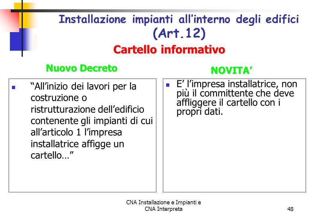 CNA Installazione e Impianti e CNA Interpreta48 Allinizio dei lavori per la costruzione o ristrutturazione delledificio contenente gli impianti di cui