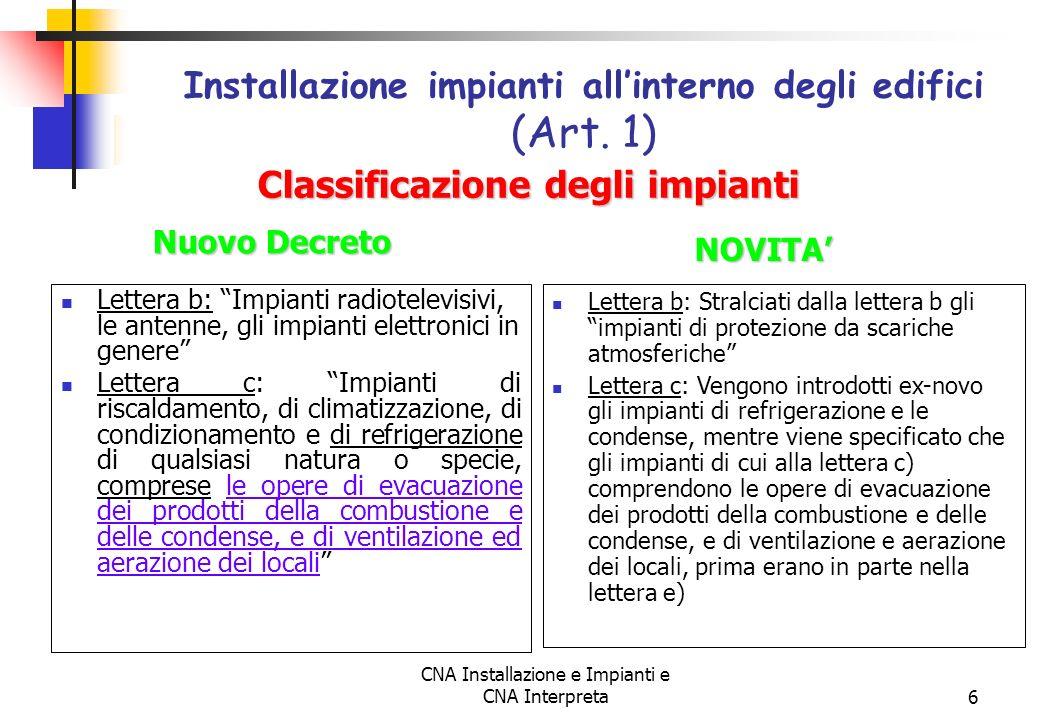 CNA Installazione e Impianti e CNA Interpreta6 Lettera b: Impianti radiotelevisivi, le antenne, gli impianti elettronici in genere Lettera c: Impianti