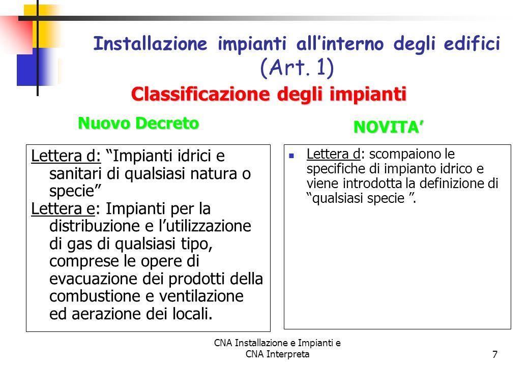 CNA Installazione e Impianti e CNA Interpreta7 Lettera d: Impianti idrici e sanitari di qualsiasi natura o specie Lettera e: Impianti per la distribuz