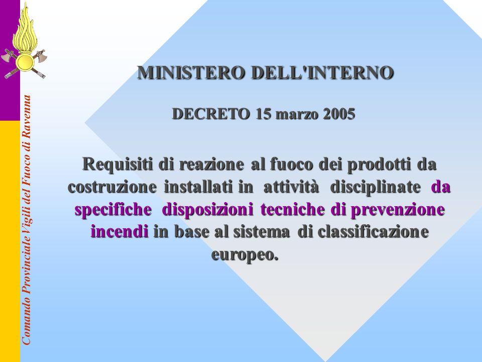 Comando Provinciale Vigili del Fuoco di Ravenna MINISTERO DELL'INTERNO DECRETO 15 marzo 2005 Requisiti di reazione al fuoco dei prodotti da costruzion