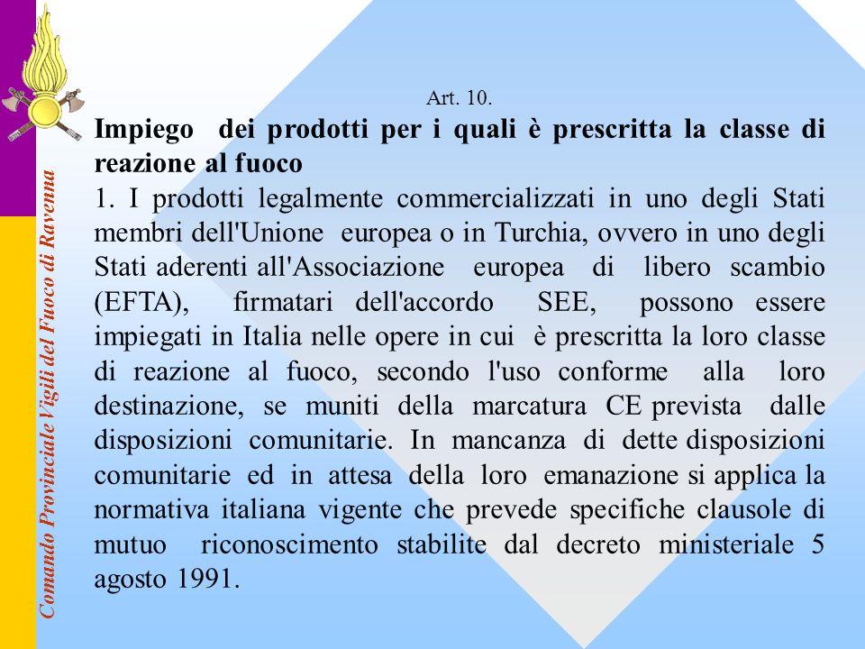 Comando Provinciale Vigili del Fuoco di Ravenna Art. 10. Impiego dei prodotti per i quali è prescritta la classe di reazione al fuoco 1. I prodotti le