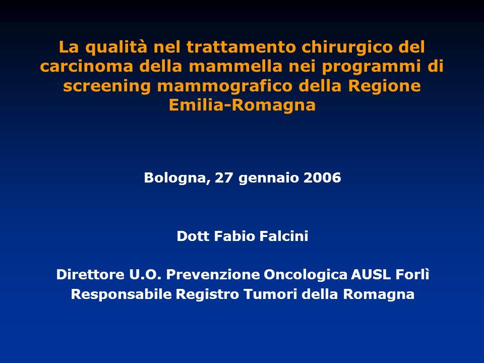 La qualità nel trattamento chirurgico del carcinoma della mammella nei programmi di screening mammografico della Regione Emilia-Romagna Bologna, 27 ge