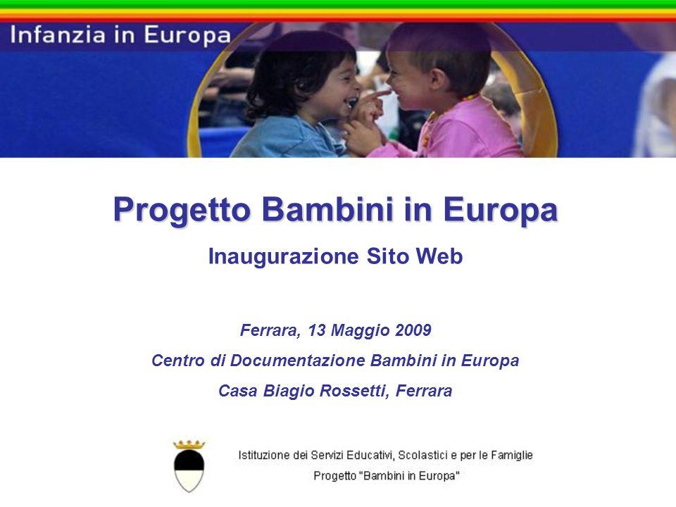 Progetto Bambini in Europa Inaugurazione Sito Web Ferrara, 13 Maggio 2009 Centro di Documentazione Bambini in Europa Casa Biagio Rossetti, Ferrara