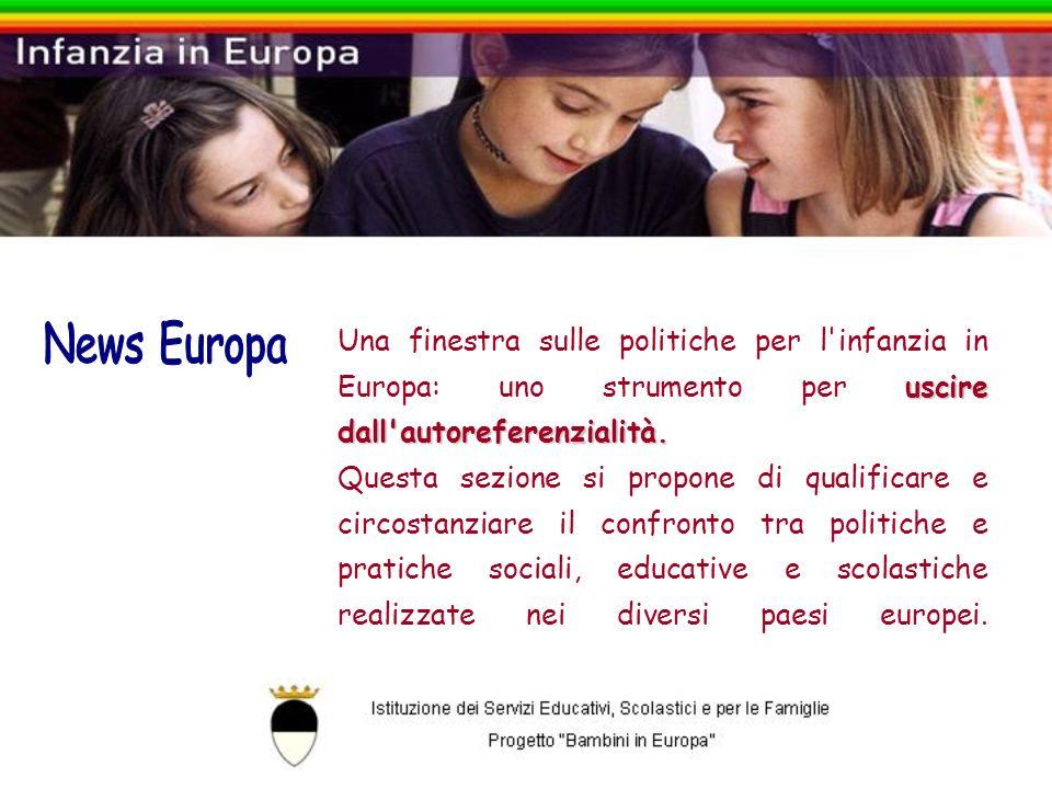 uscire dall'autoreferenzialità. Una finestra sulle politiche per l'infanzia in Europa: uno strumento per uscire dall'autoreferenzialità. Questa sezion
