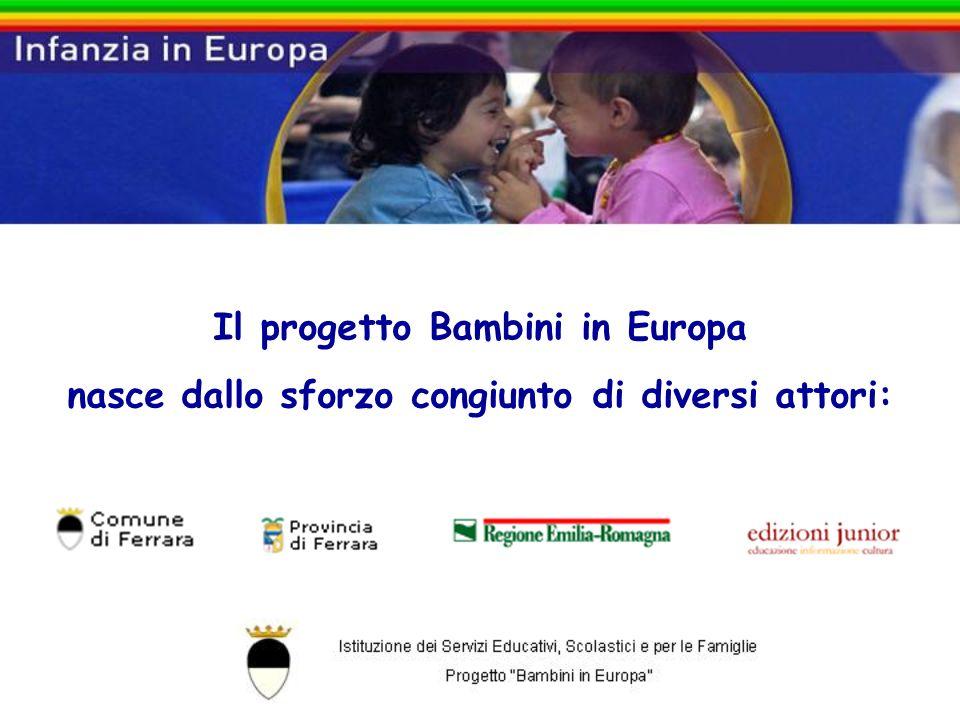 Il progetto Bambini in Europa nasce dallo sforzo congiunto di diversi attori: