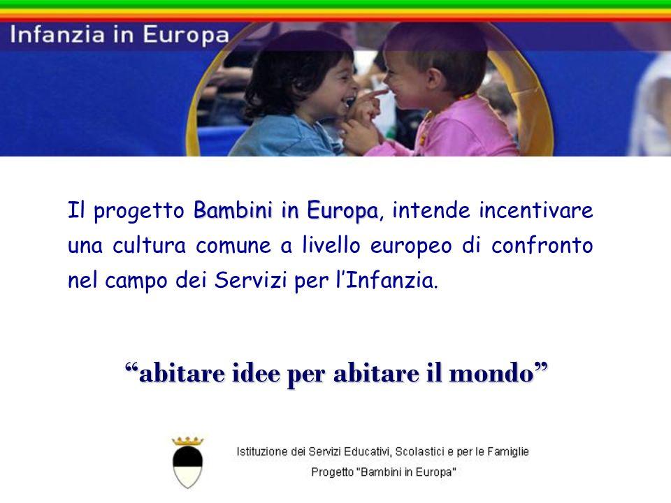 Bambini in Europa Il progetto Bambini in Europa, intende incentivare una cultura comune a livello europeo di confronto nel campo dei Servizi per lInfanzia.