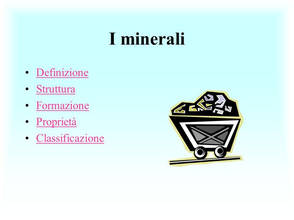 I minerali Definizione Struttura Formazione Proprietà Classificazione