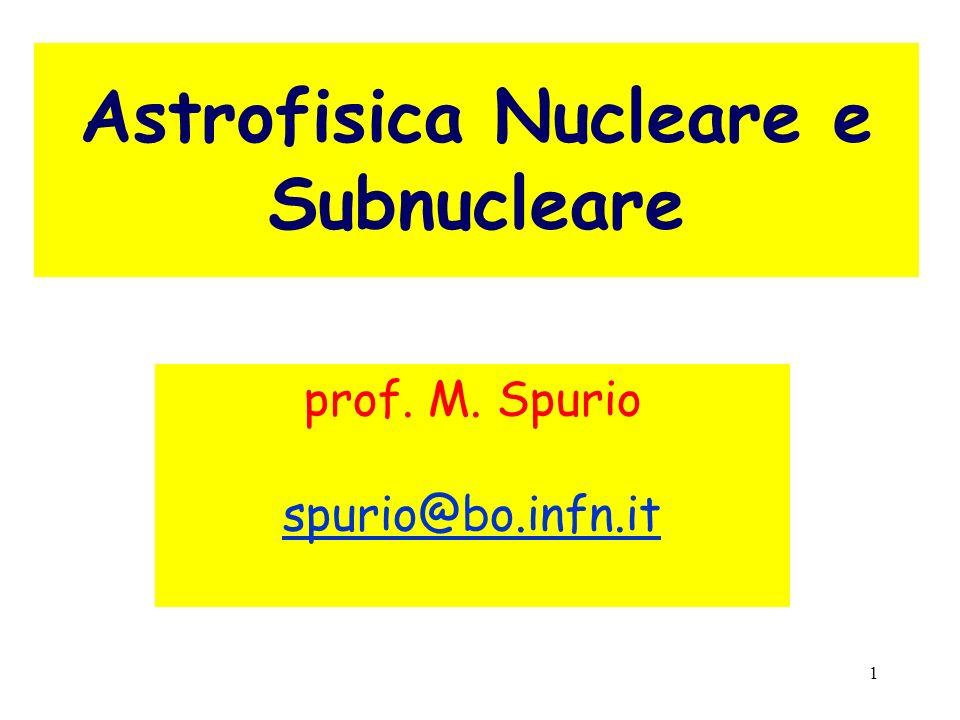 1 Astrofisica Nucleare e Subnucleare prof. M. Spurio spurio@bo.infn.it