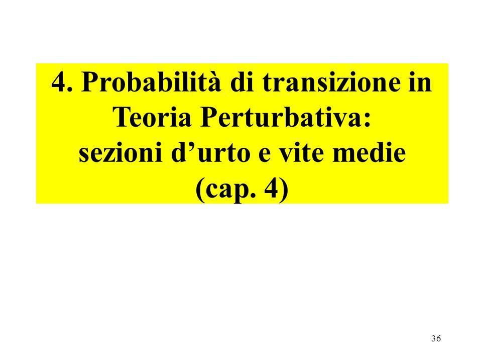 36 4. Probabilità di transizione in Teoria Perturbativa: sezioni durto e vite medie (cap. 4)