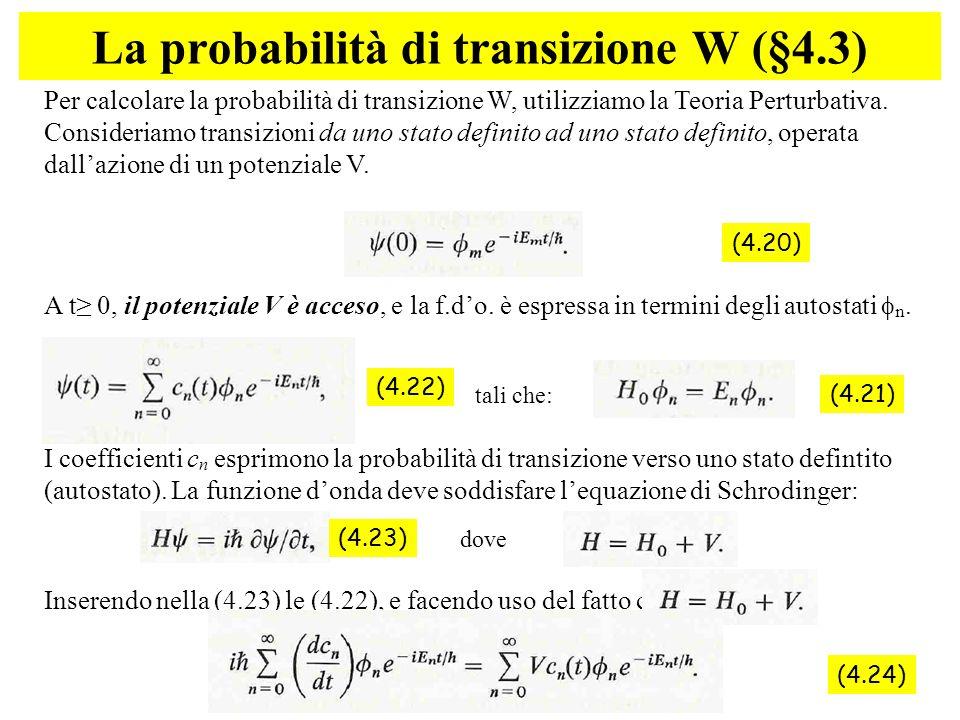 37 Per calcolare la probabilità di transizione W, utilizziamo la Teoria Perturbativa. Consideriamo transizioni da uno stato definito ad uno stato defi