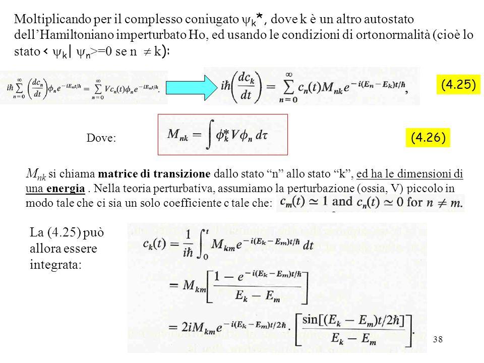38 (4.25) Dove: (4.26) M nk si chiama matrice di transizione dallo stato n allo stato k, ed ha le dimensioni di una energia. Nella teoria perturbativa