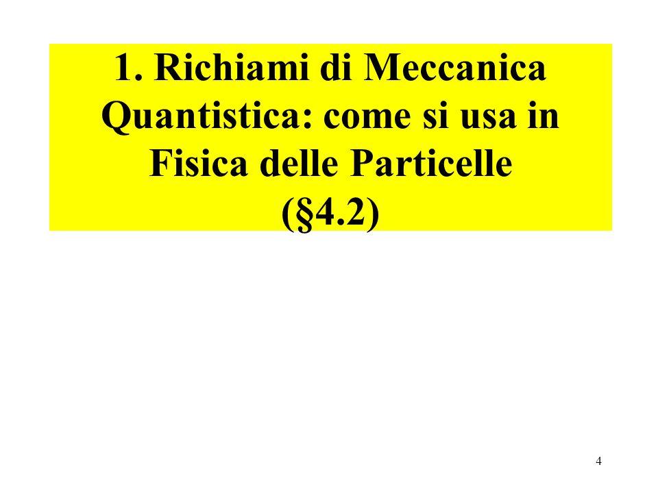 4 1. Richiami di Meccanica Quantistica: come si usa in Fisica delle Particelle (§4.2)