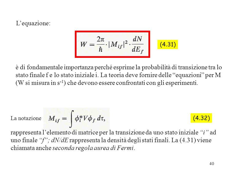 40 Lequazione: La notazione (4.31) rappresenta lelemento di matrice per la transizione da uno stato iniziale i ad uno finale f; dN/dE rappresenta la d
