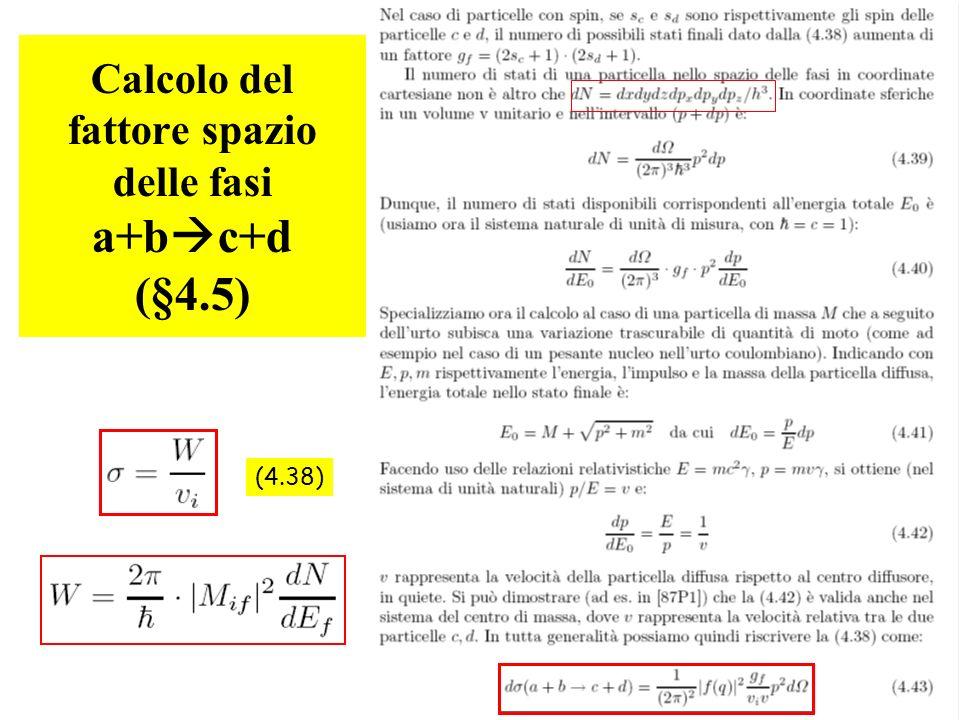 43 Calcolo del fattore spazio delle fasi a+b c+d (§4.5) (4.38)