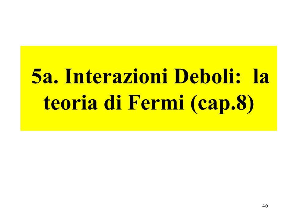 46 5a. Interazioni Deboli: la teoria di Fermi (cap.8)