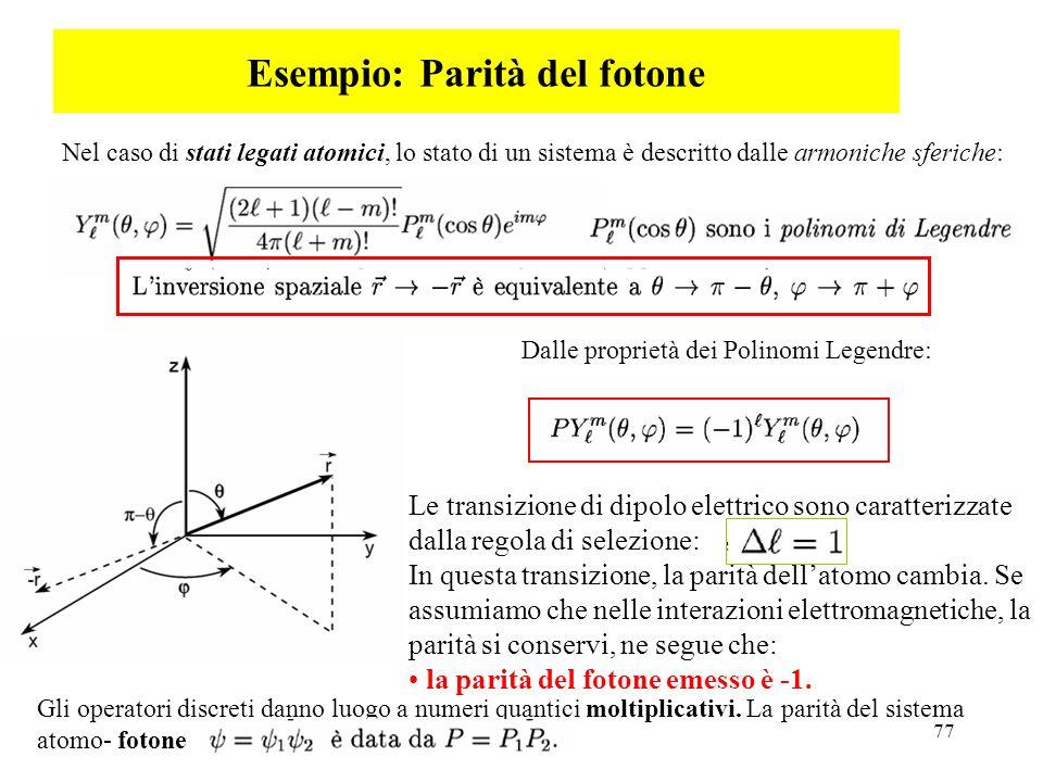 77 Esempio: Parità del fotone Nel caso di stati legati atomici, lo stato di un sistema è descritto dalle armoniche sferiche: Dalle proprietà dei Polin