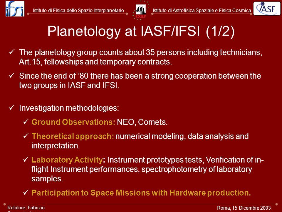 Istituto di Astrofisica Spaziale e Fisica CosmicaIstituto di Fisica dello Spazio Interplanetario Roma, 15 Dicembre 2003 Relatore: Fabrizio Capaccioni Planetology at IASF/IFSI (1/2) Investigation methodologies: Ground Observations: NEO, Comets.
