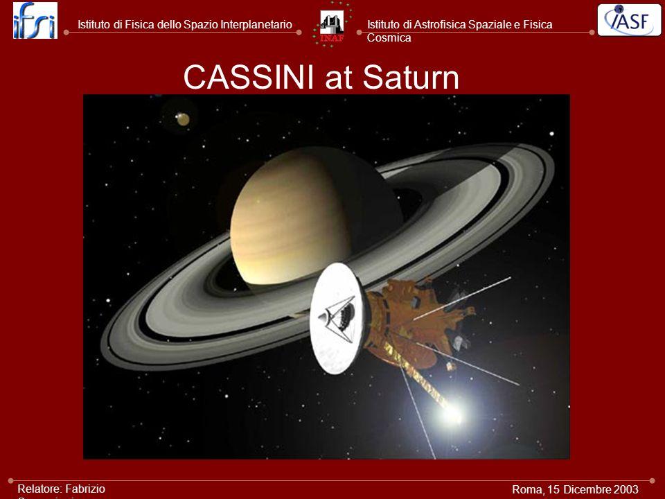 Istituto di Astrofisica Spaziale e Fisica Cosmica Istituto di Fisica dello Spazio Interplanetario Roma, 15 Dicembre 2003 Relatore: Fabrizio Capaccioni CASSINI at Saturn