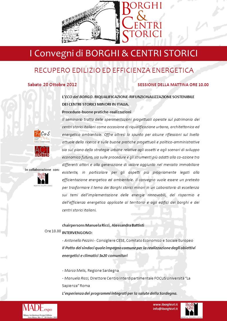 I Convegni di BORGHI & CENTRI STORICI www.iborghisrl.it info@iborghisrl.it Sabato 20 Ottobre 2012 SESSIONE DELLA MATTINA ORE 10.00 RECUPERO EDILIZIO E