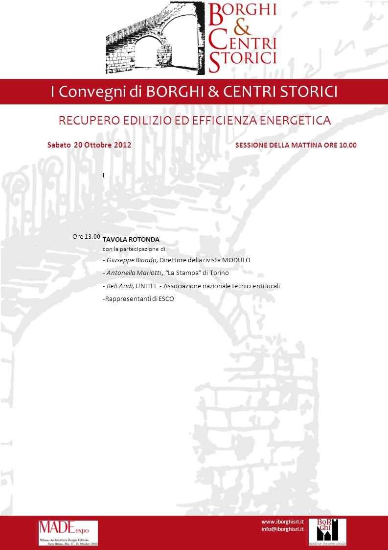I Convegni di BORGHI & CENTRI STORICI www.iborghisrl.it info@iborghisrl.it I Convegni di BORGHI & CENTRI STORICI Sabato 20 Ottobre 2012 SESSIONE DELLA