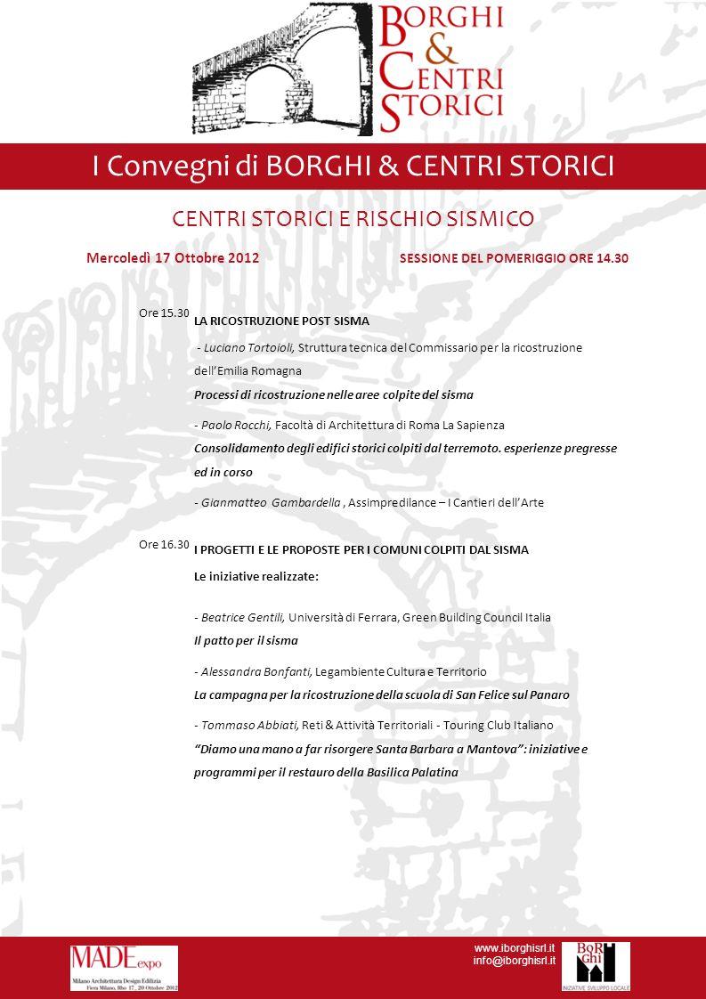 www.iborghisrl.it info@iborghisrl.it I Convegni di BORGHI & CENTRI STORICI Giovedì 18 Ottobre 2012 SESSIONE DELLA MATTINA ORE 10.00 SVILUPPO IMMOBILIARE E TURISTICO DEI BORGHI ITALIANI A cura di: In collaborazione con: MODELLI DI BUSINESS – ESPERIENZE A CONFRONTO Attraverso il contributo degli operatori del comparto dell ospitalità, dell immobiliare e della finanza che si sono sperimentati in progetti di valorizzazione, il seminario si propone di evidenziare opportunità e vantaggi ma anche difficoltà e problematiche dei modelli di business e delle differenti strategie gestionali che caratterizzano il recupero e la valorizzazione dei borghi italiani.
