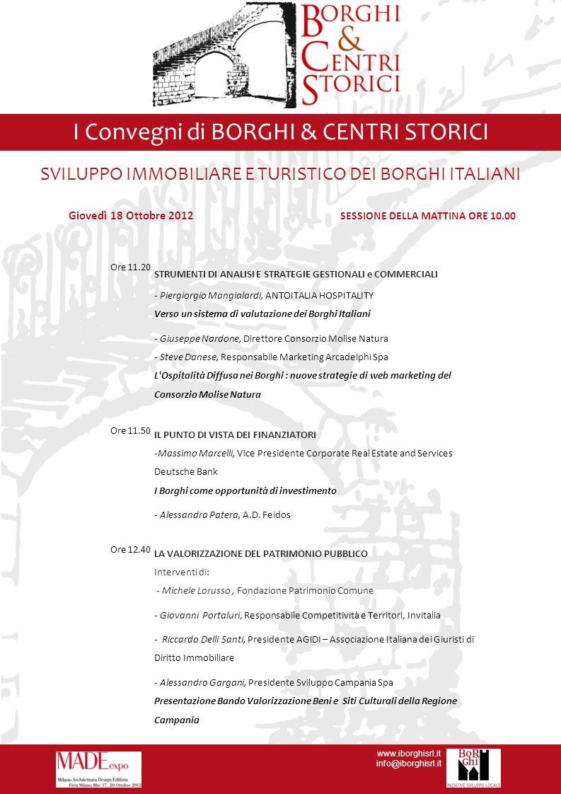 www.iborghisrl.it info@iborghisrl.it I Convegni di BORGHI & CENTRI STORICI Giovedì 18 Ottobre 2012 SESSIONE DEL POMERIGGIO ORE 14.30 A cura di: In collaborazione con: MADEexpo ITALIA ANTROPIZZATA IN DECLINO DEMOGRAFICO Quale modello di intervento per i borghi e le aree interne.