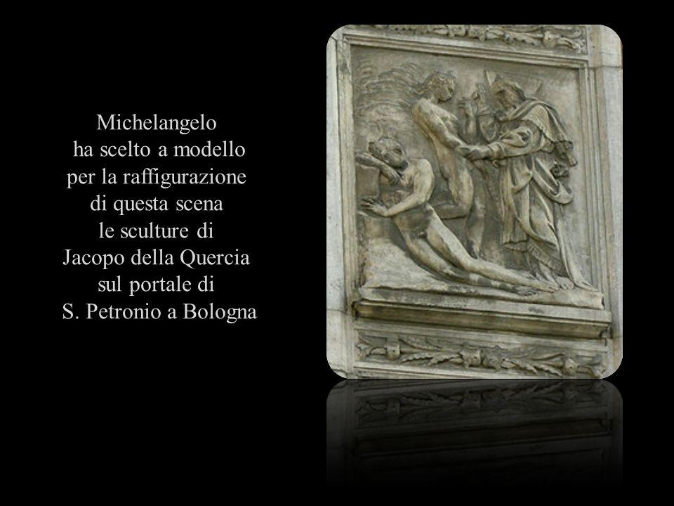 Michelangelo ha scelto a modello per la raffigurazione di questa scena le sculture di Jacopo della Quercia sul portale di S. Petronio a Bologna