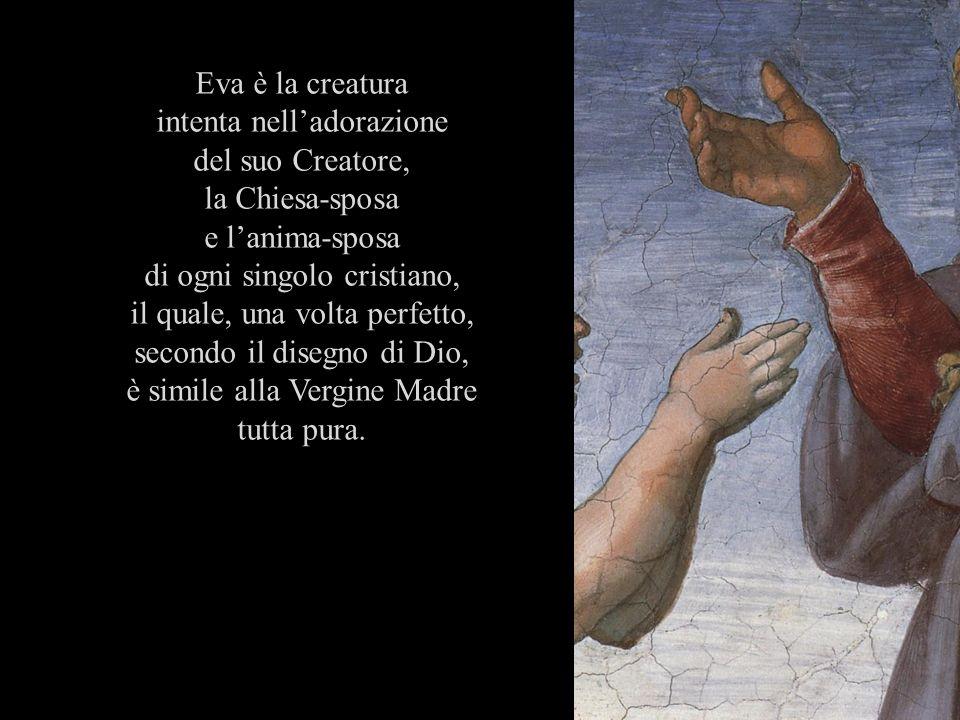 Eva è la creatura intenta nelladorazione del suo Creatore, la Chiesa-sposa e lanima-sposa di ogni singolo cristiano, il quale, una volta perfetto, sec