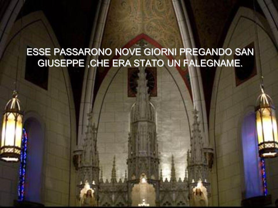 ESSE PASSARONO NOVE GIORNI PREGANDO SAN GIUSEPPE,CHE ERA STATO UN FALEGNAME.