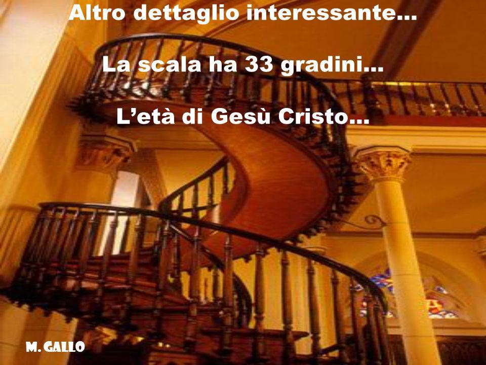 Altro dettaglio interessante... La scala ha 33 gradini... Letà di Gesù Cristo... M. Gallo