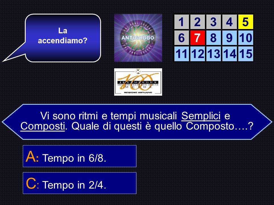 Vi sono ritmi e tempi musicali Semplici e Composti. Quale di questi è COMPOSTO….? A : Tempo di 6/8. B : Tempo di 3/4. C : Tempo di 2/4. D : Tempo di 5