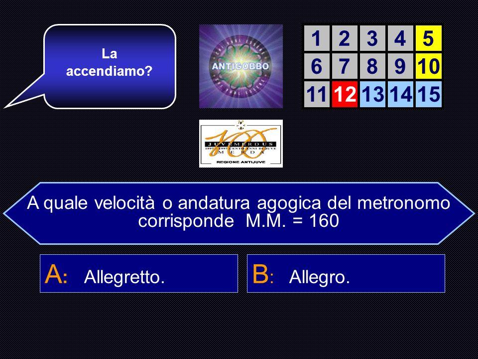 A quale velocità o andatura agogica del metronomo corrisponde M.M. = 160 A : Allegretto. B : Allegro. C : Vivace. D : Moderato. E giusta!!! Ora una do
