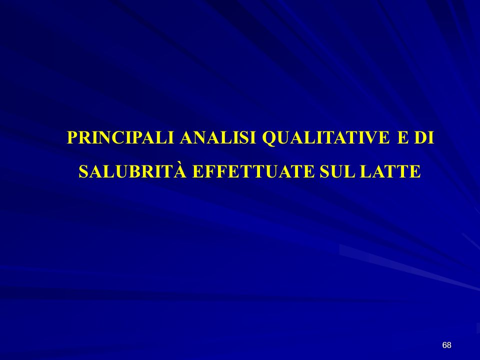 68 PRINCIPALI ANALISI QUALITATIVE E DI SALUBRITÀ EFFETTUATE SUL LATTE