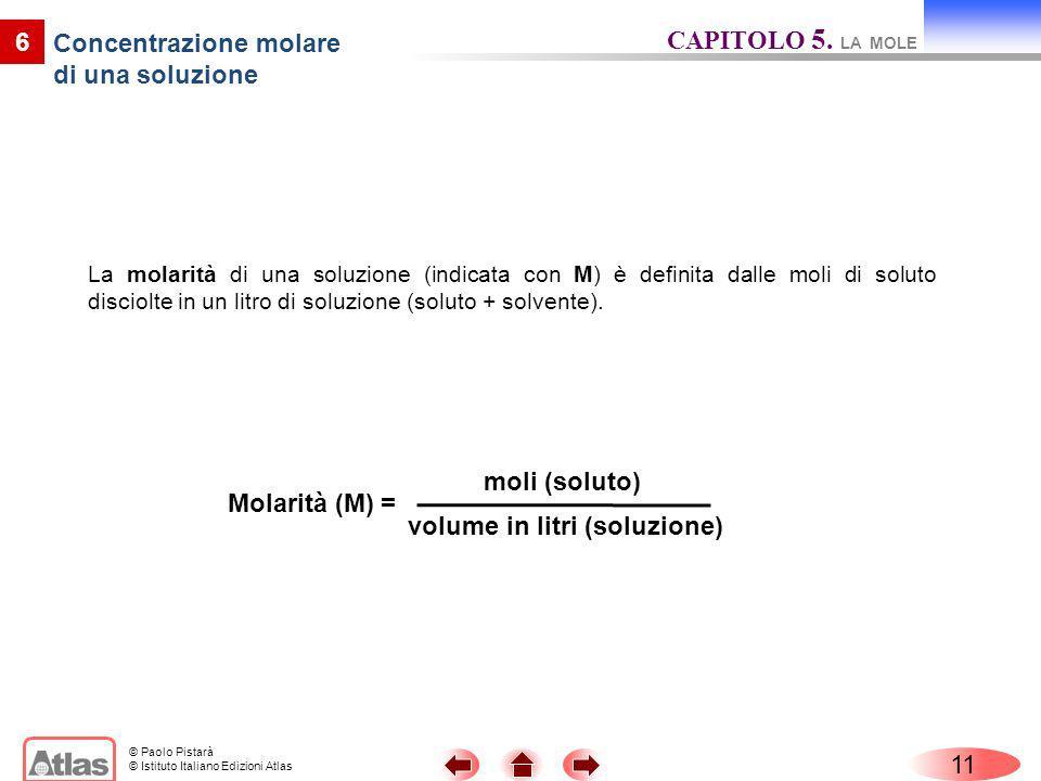© Paolo Pistarà © Istituto Italiano Edizioni Atlas La molarità di una soluzione (indicata con M) è definita dalle moli di soluto disciolte in un litro