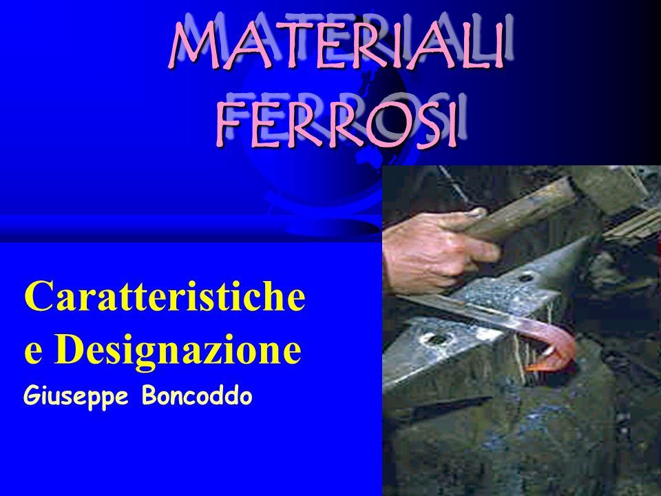 1 MATERIALI FERROSI Caratteristiche e Designazione Giuseppe Boncoddo
