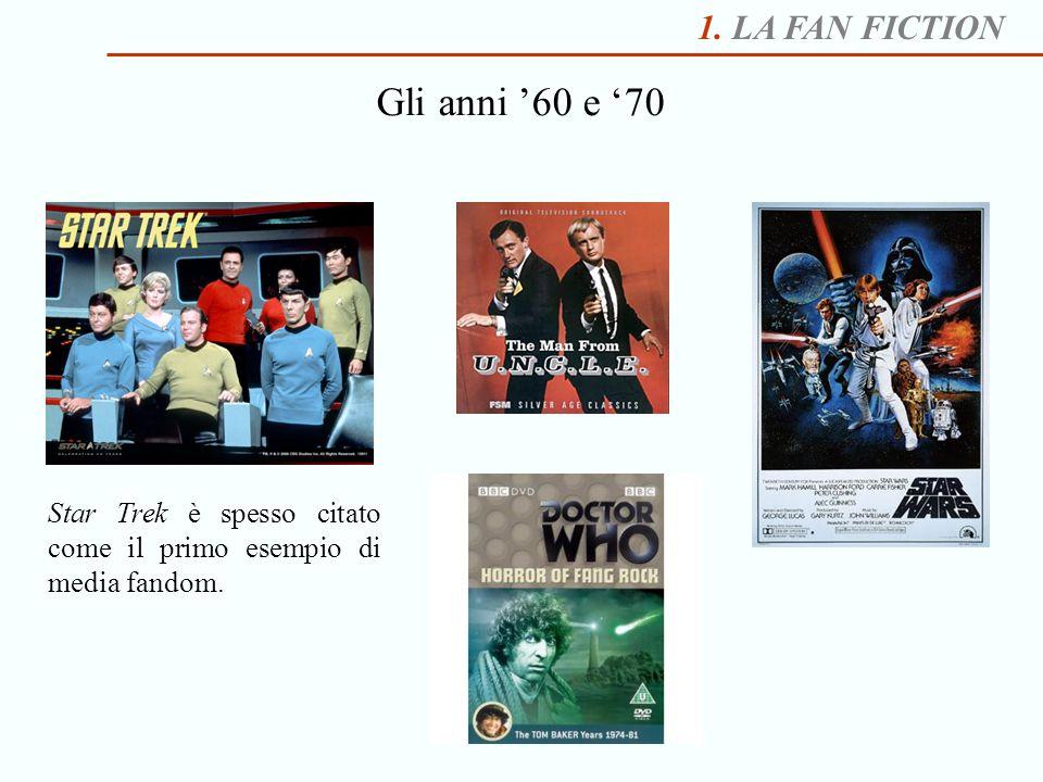 1. LA FAN FICTION Gli anni 60 e 70 Star Trek è spesso citato come il primo esempio di media fandom.