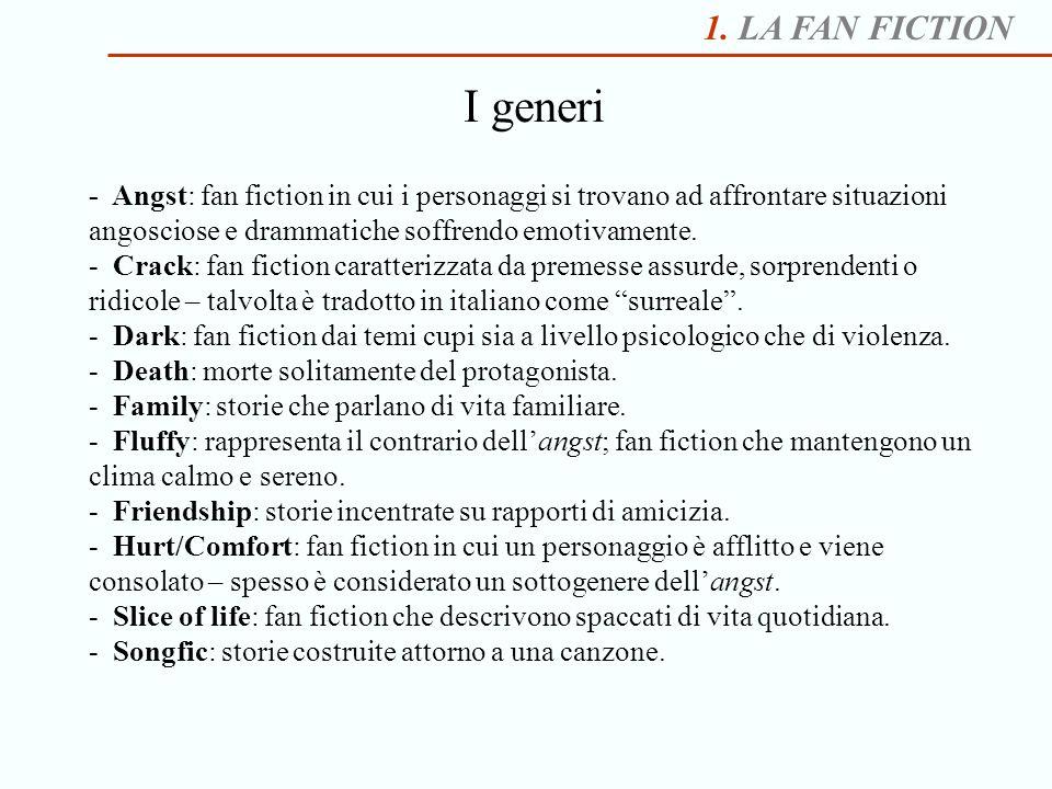 1. LA FAN FICTION I generi - Angst: fan fiction in cui i personaggi si trovano ad affrontare situazioni angosciose e drammatiche soffrendo emotivament