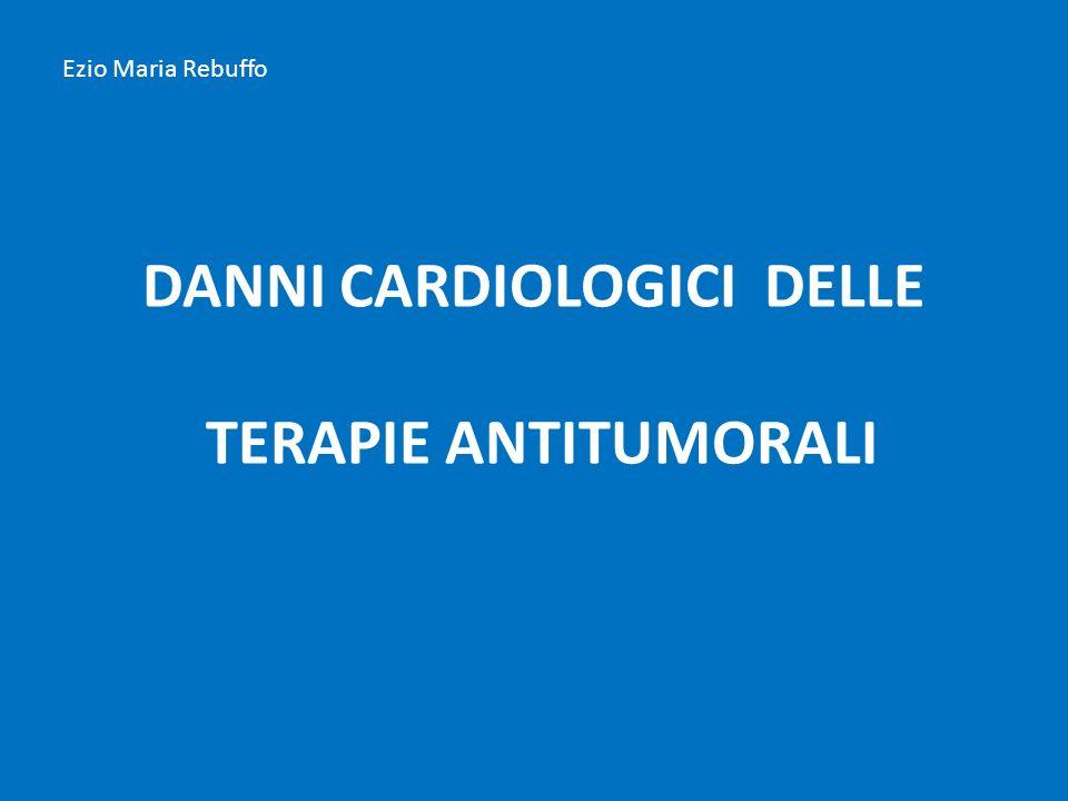 DANNI CARDIOLOGICI DELLE TERAPIE ANTITUMORALI Ezio Maria Rebuffo