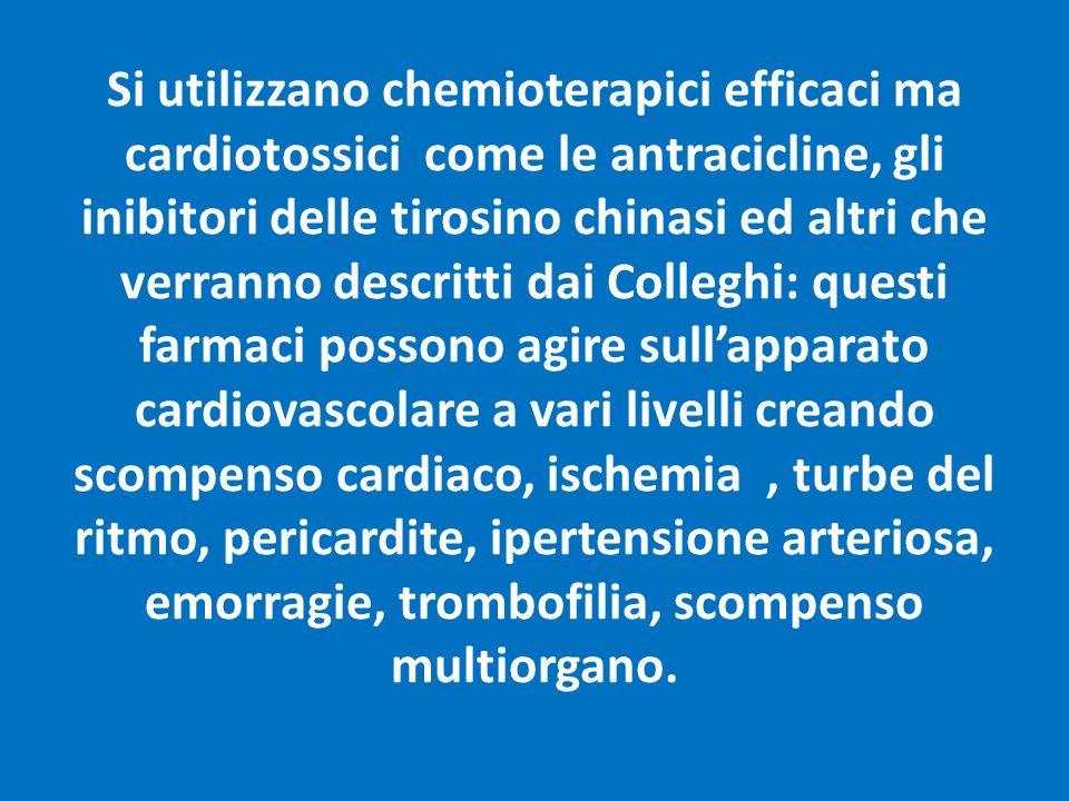 Si utilizzano chemioterapici efficaci ma cardiotossici come le antracicline, gli inibitori delle tirosino chinasi ed altri che verranno descritti dai
