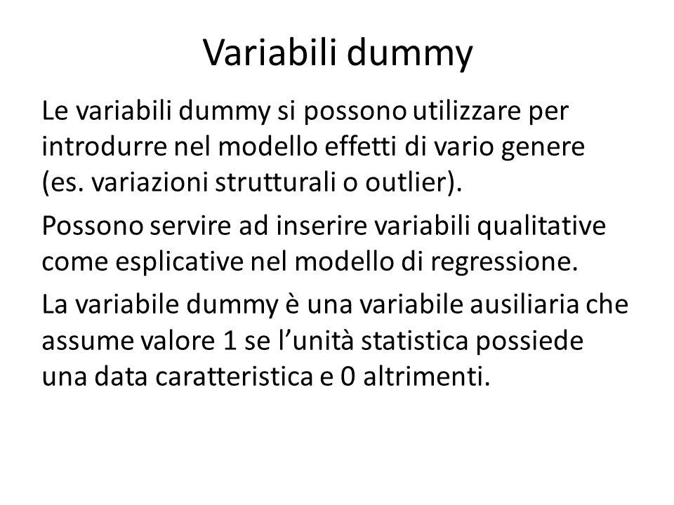 Variabili dummy Le variabili dummy si possono utilizzare per introdurre nel modello effetti di vario genere (es.